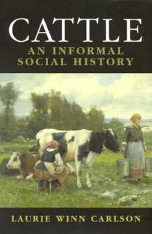 Cattle: An Informal Social History by Laurie Winn Carlson