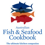 Australian Fish & Seafood Cookbook – The ultimate Australian seafood bible