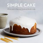 Simple Cake and Magic Little Meals – Excellent New Cookbooks